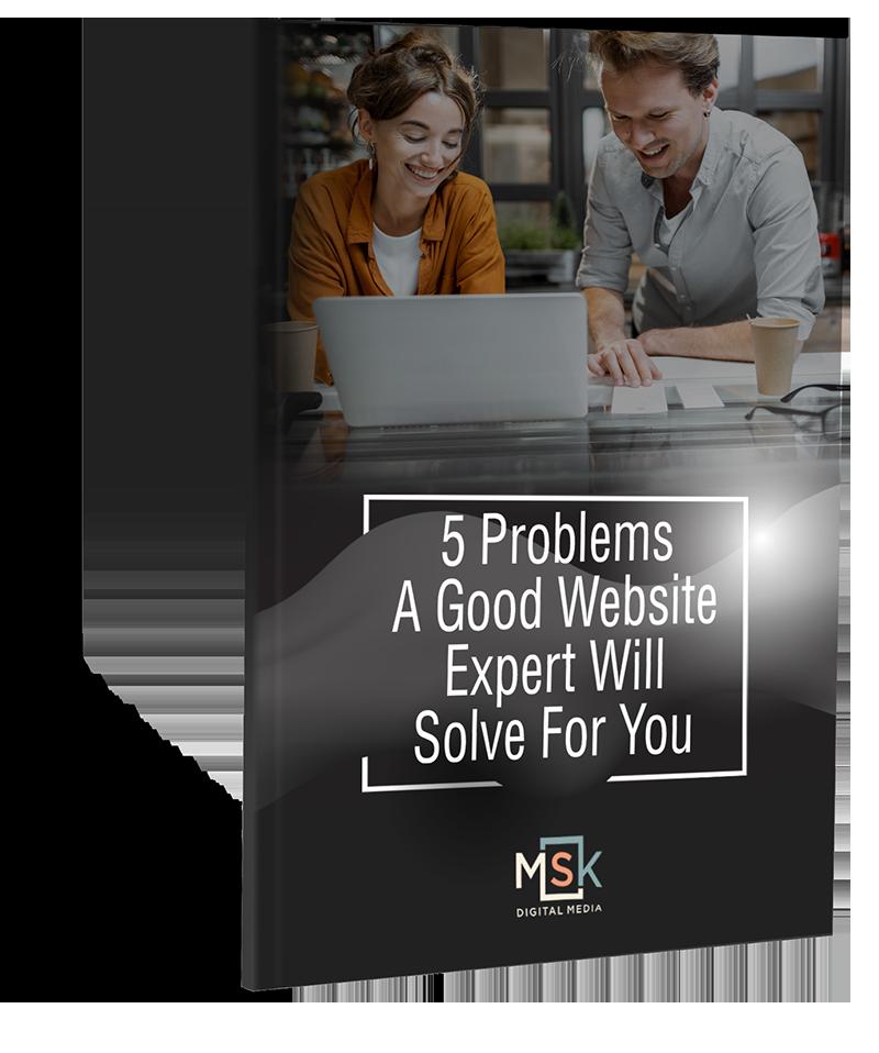5 Problems a Good Website Expert Will Solve for you - MSK Digital Media